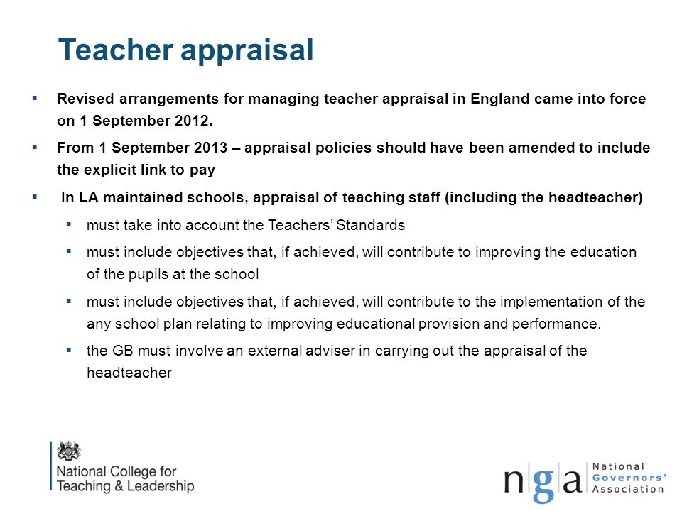 Teacher appraisal Revised arrangements for managing teacher appraisal in England came into force on 1 September 2012.