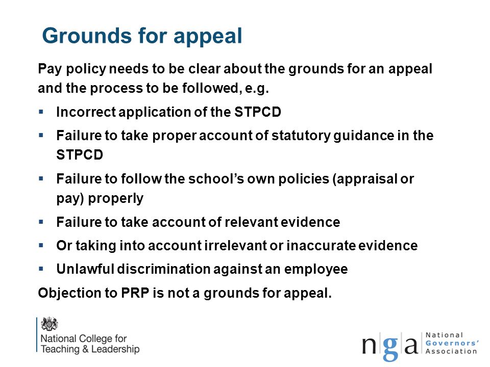 Grounds for appeal Pay policy needs to be clear about the grounds for an appeal and the process to be followed, e.g.