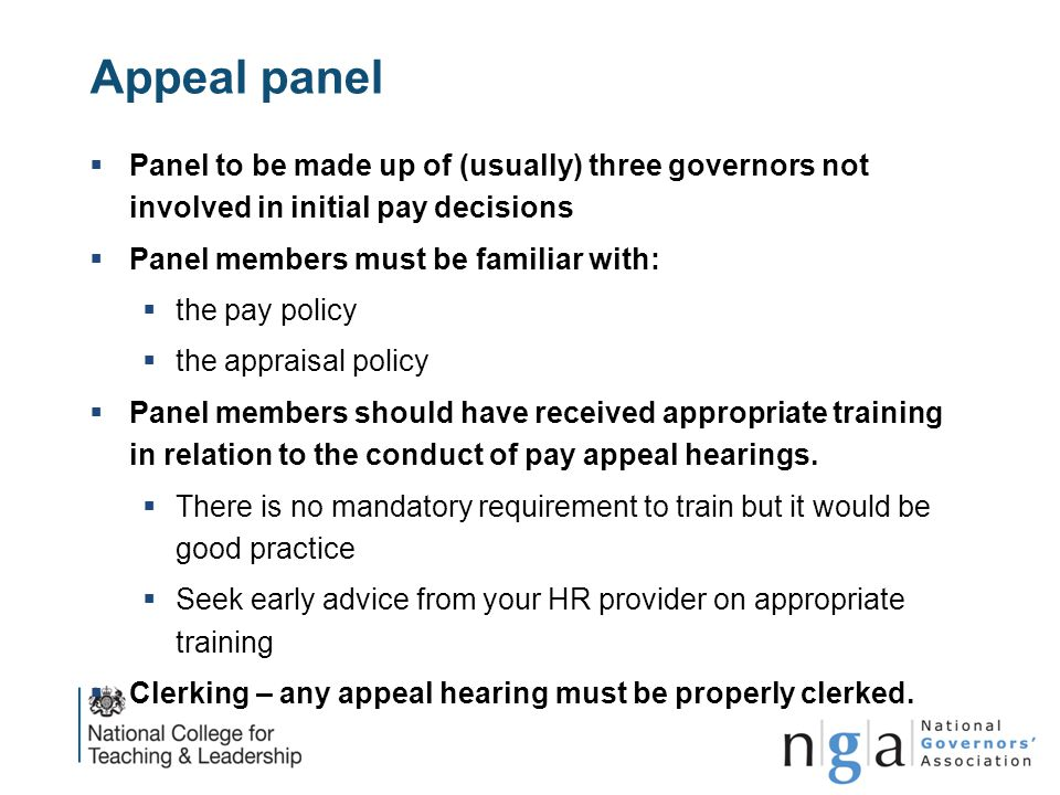 Appeal panel Panel to be made up of (usually) three governors not involved in initial pay decisions.