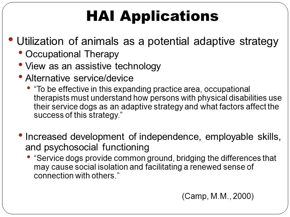 HAI Applications Utilization of animals as a potential adaptive strategy. Occupational Therapy. View as an assistive technology.
