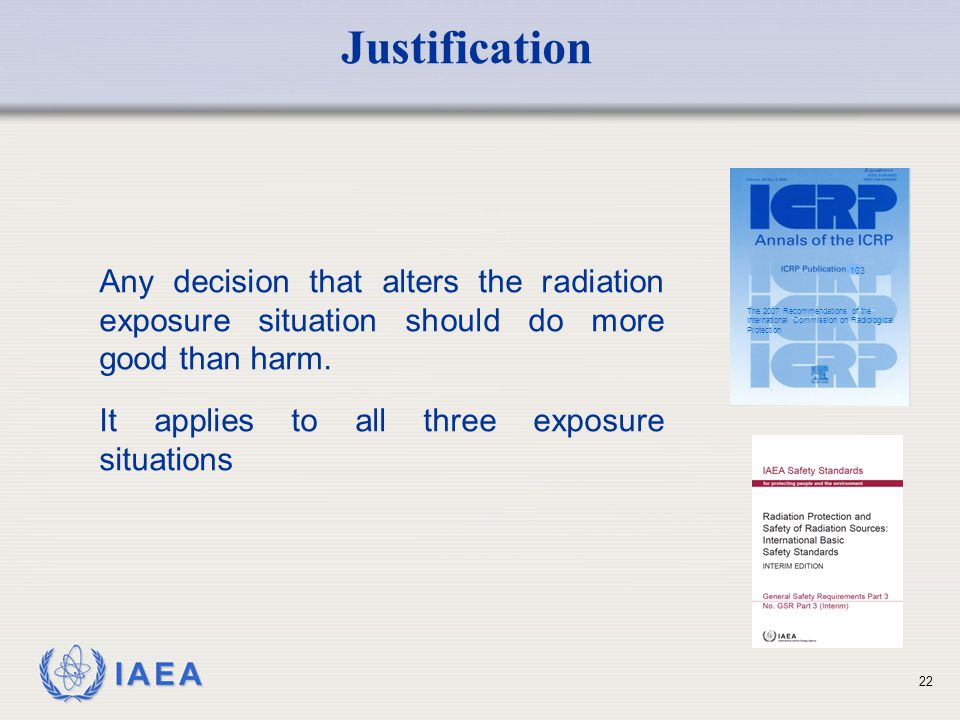 Justification 103. The 2007 Recommendations of the International Commission on Radiological Protection.