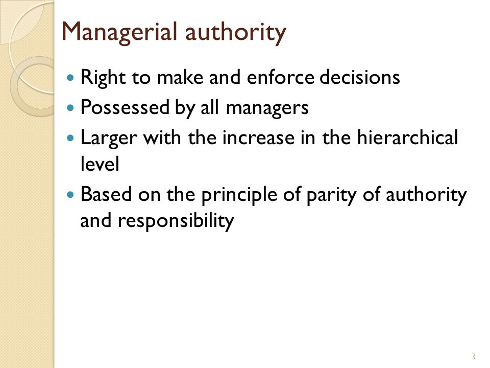 Managerial authority Right to make and enforce decisions
