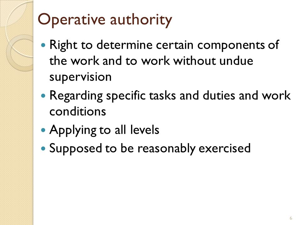 Operative authority Right to determine certain components of the work and to work without undue supervision.