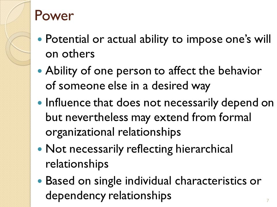 Power Potential or actual ability to impose one's will on others