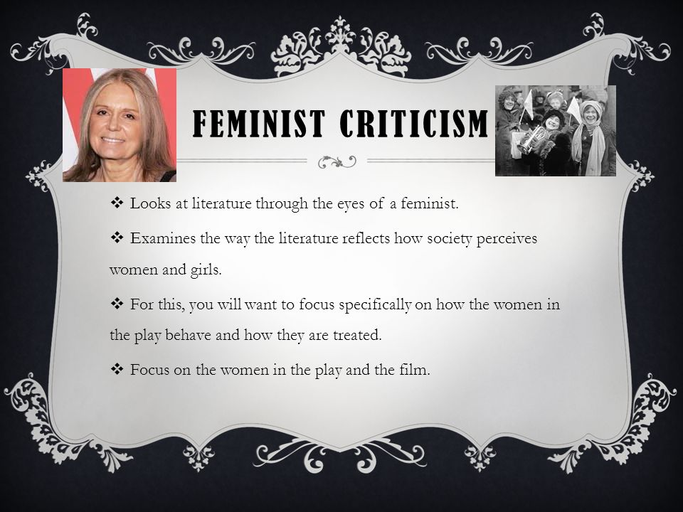 Feminist Criticism Looks at literature through the eyes of a feminist.