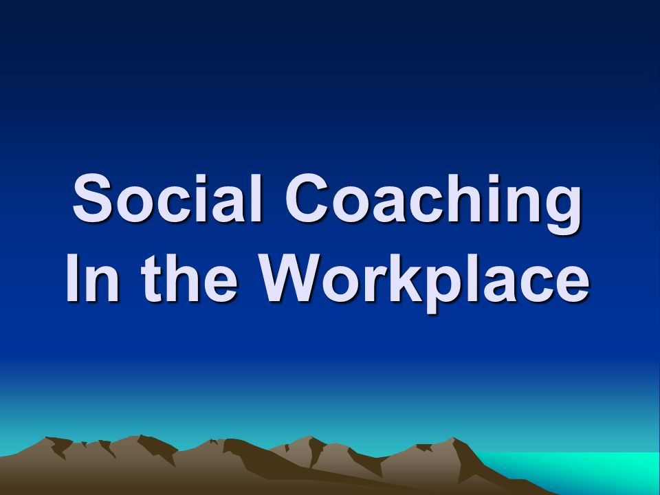 Social Coaching In the Workplace