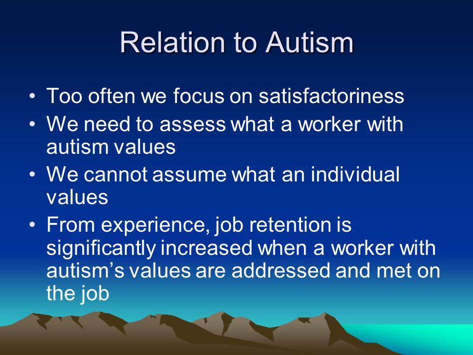 Relation to Autism Too often we focus on satisfactoriness