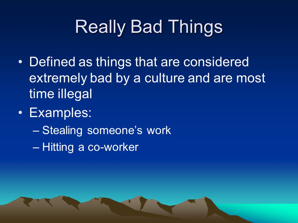 Really Bad Things Defined as things that are considered extremely bad by a culture and are most time illegal.