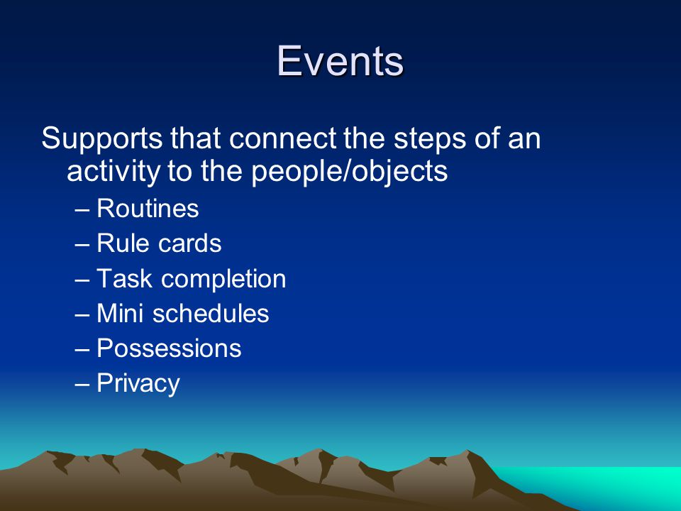 Events Supports that connect the steps of an activity to the people/objects. Routines. Rule cards.