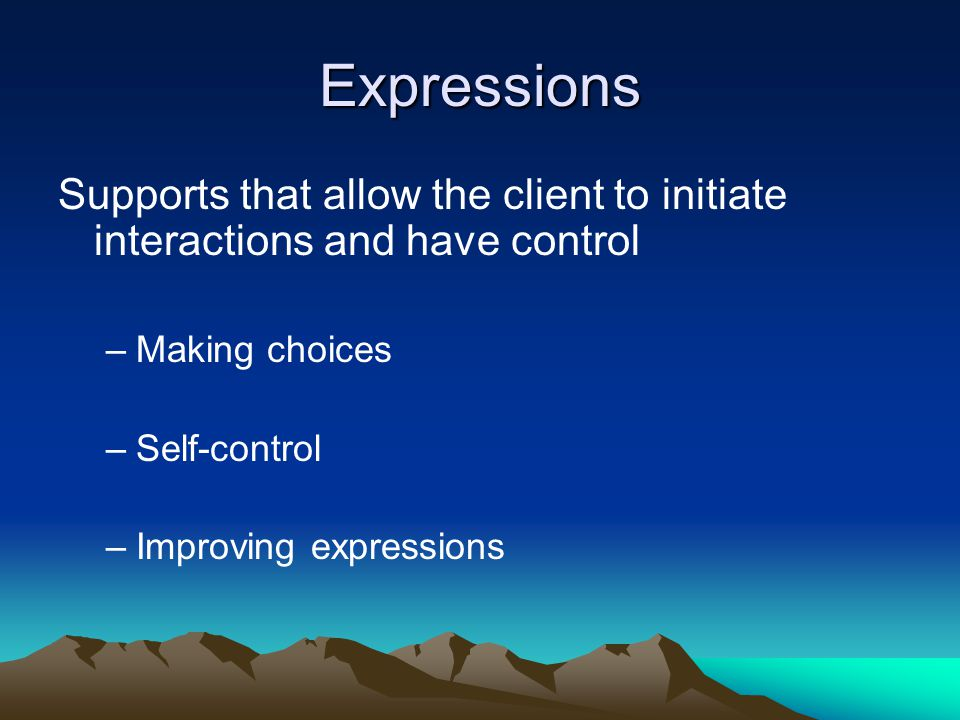Expressions Supports that allow the client to initiate interactions and have control. Making choices.