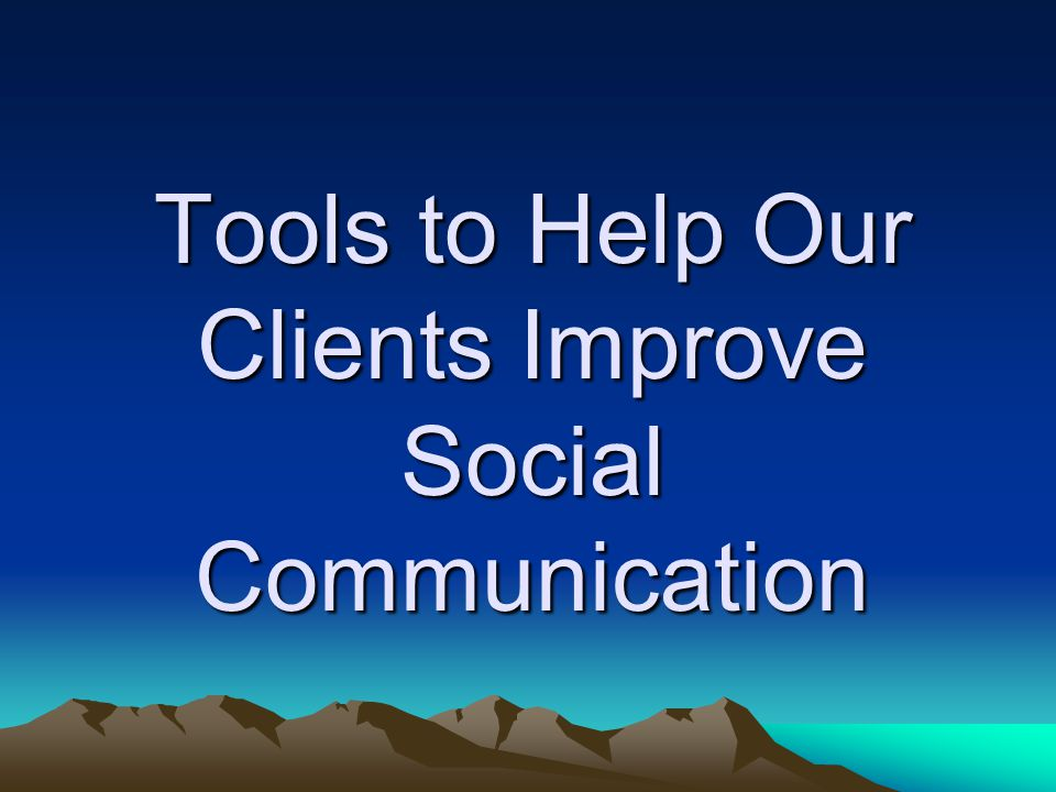 Tools to Help Our Clients Improve Social Communication