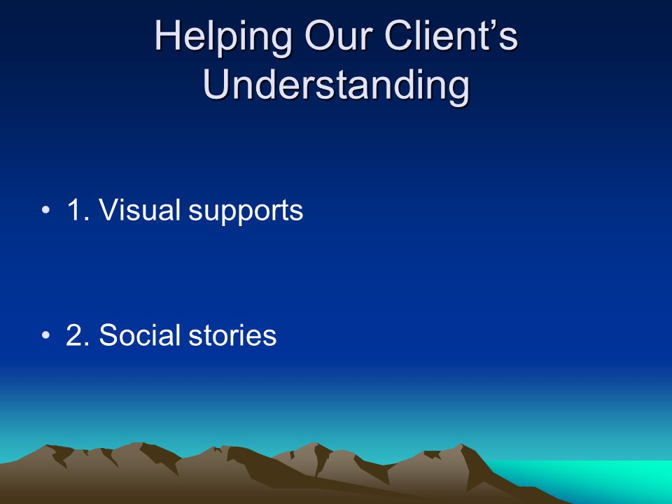 Helping Our Client's Understanding