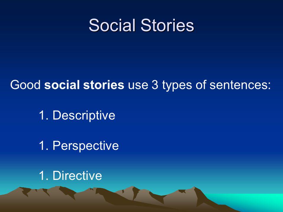 Social Stories Good social stories use 3 types of sentences: