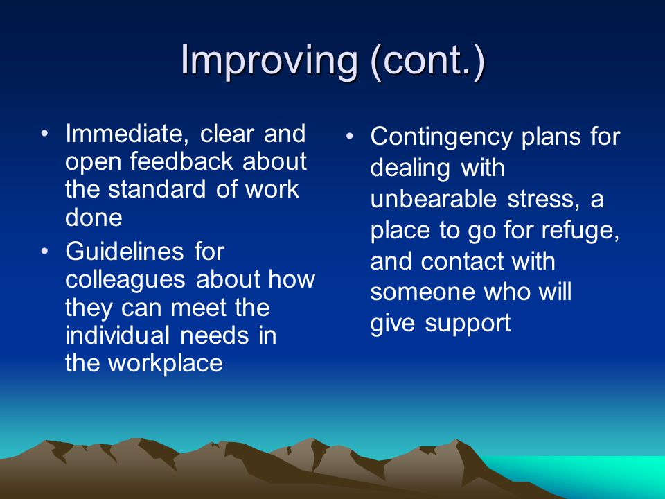 Improving (cont.) Immediate, clear and open feedback about the standard of work done.