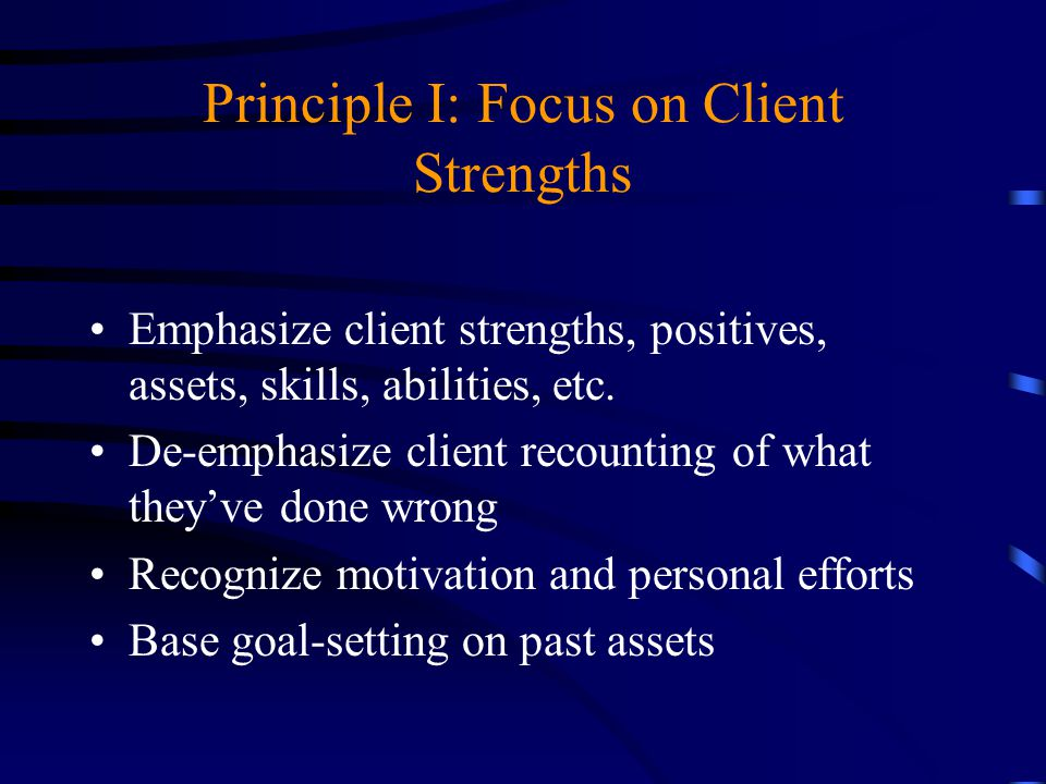 Principle I: Focus on Client Strengths