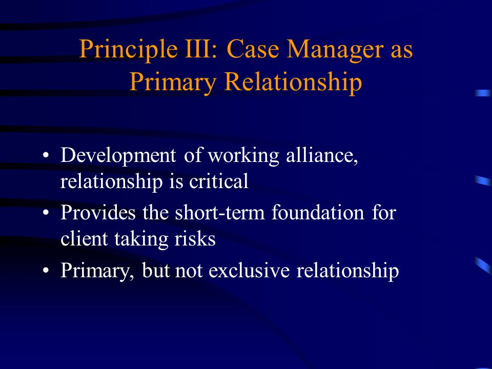 Principle III: Case Manager as Primary Relationship