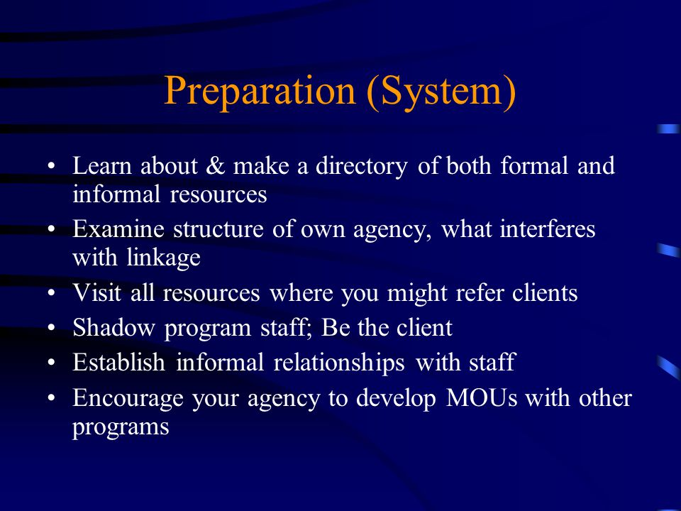 Preparation (System) Learn about & make a directory of both formal and informal resources.