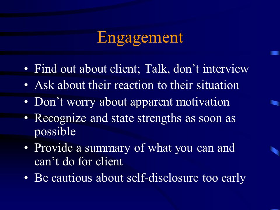 Engagement Find out about client; Talk, don't interview