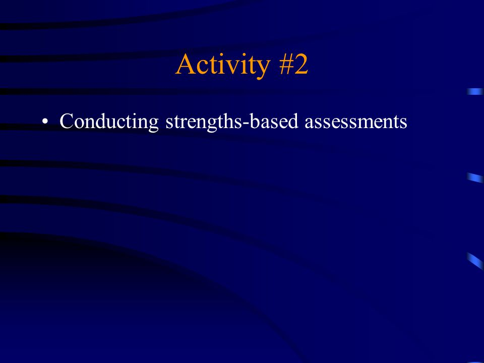 Activity #2 Conducting strengths-based assessments
