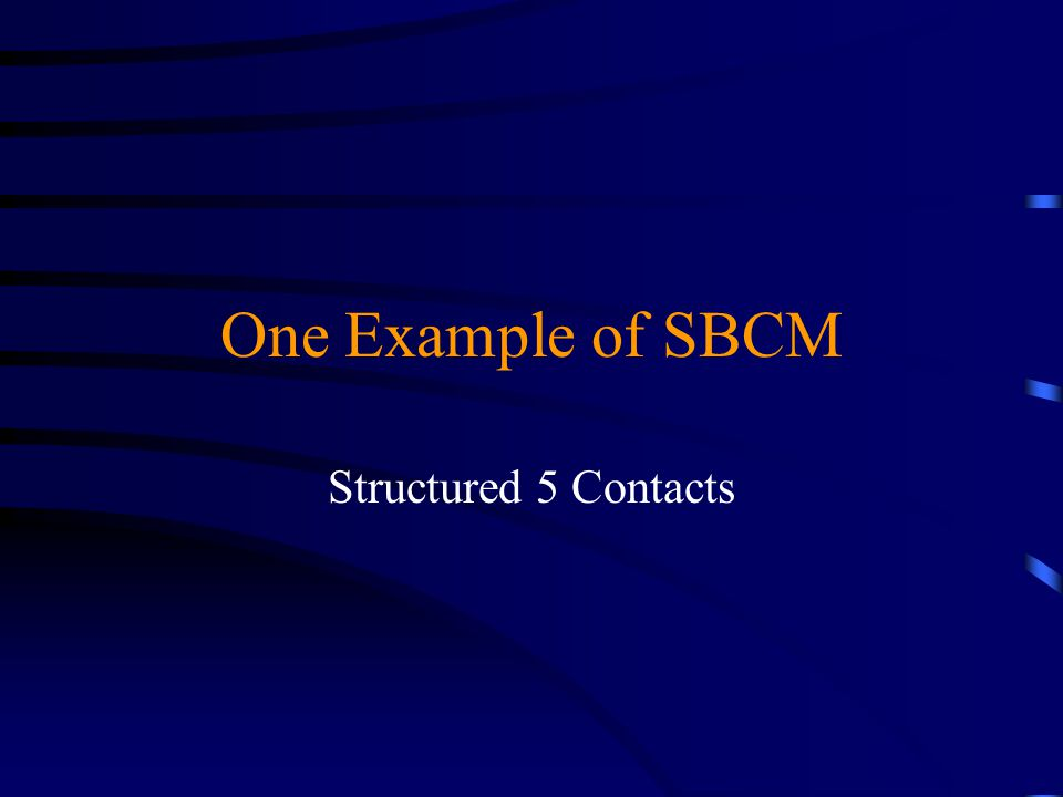 One Example of SBCM Structured 5 Contacts