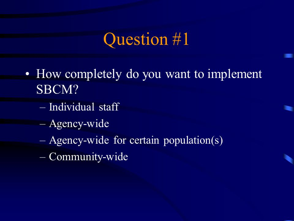 Question #1 How completely do you want to implement SBCM