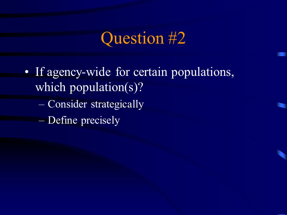 Question #2 If agency-wide for certain populations, which population(s).