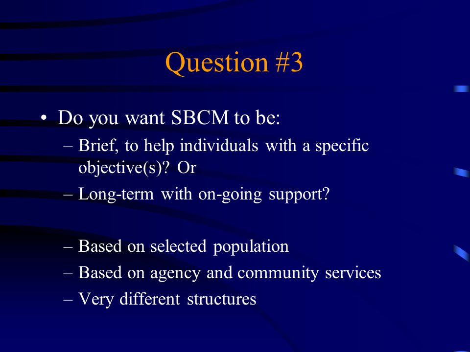 Question #3 Do you want SBCM to be: