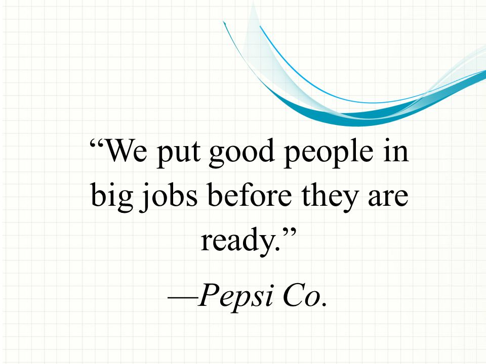 We put good people in big jobs before they are ready.