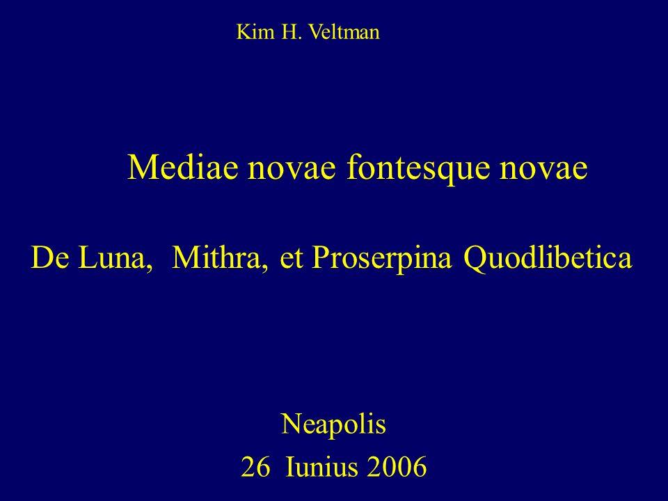 Kim H. Veltman Mediae novae fontesque novae De Luna, Mithra, et Proserpina Quodlibetica. Neapolis.
