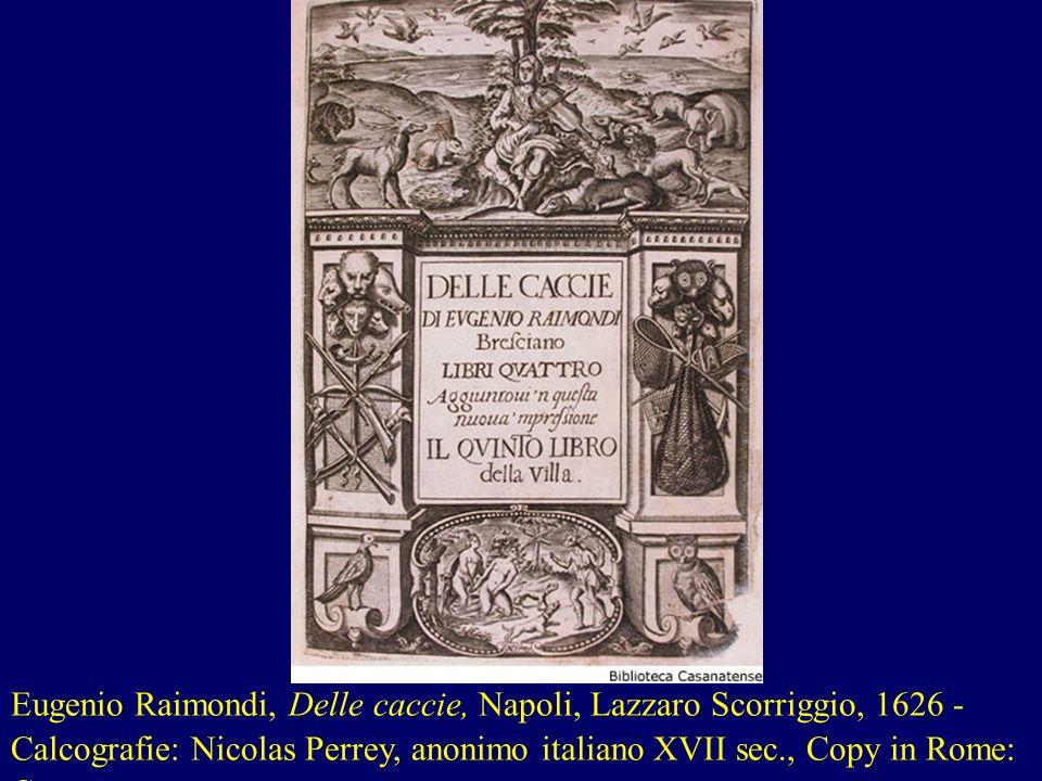Eugenio Raimondi, Delle caccie, Napoli, Lazzaro Scorriggio, 1626 - Calcografie: Nicolas Perrey, anonimo italiano XVII sec., Copy in Rome: Casanatense