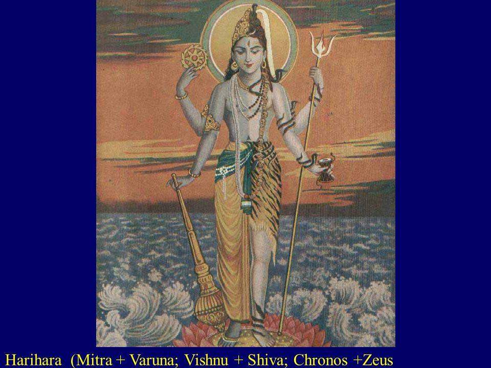 Harihara (Mitra + Varuna; Vishnu + Shiva; Chronos +Zeus
