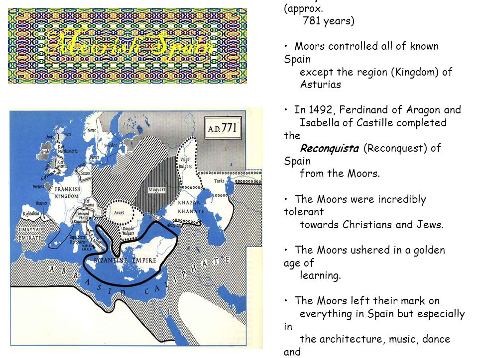 • Moors invaded and controlled Hispania from 711 – 1492 (approx