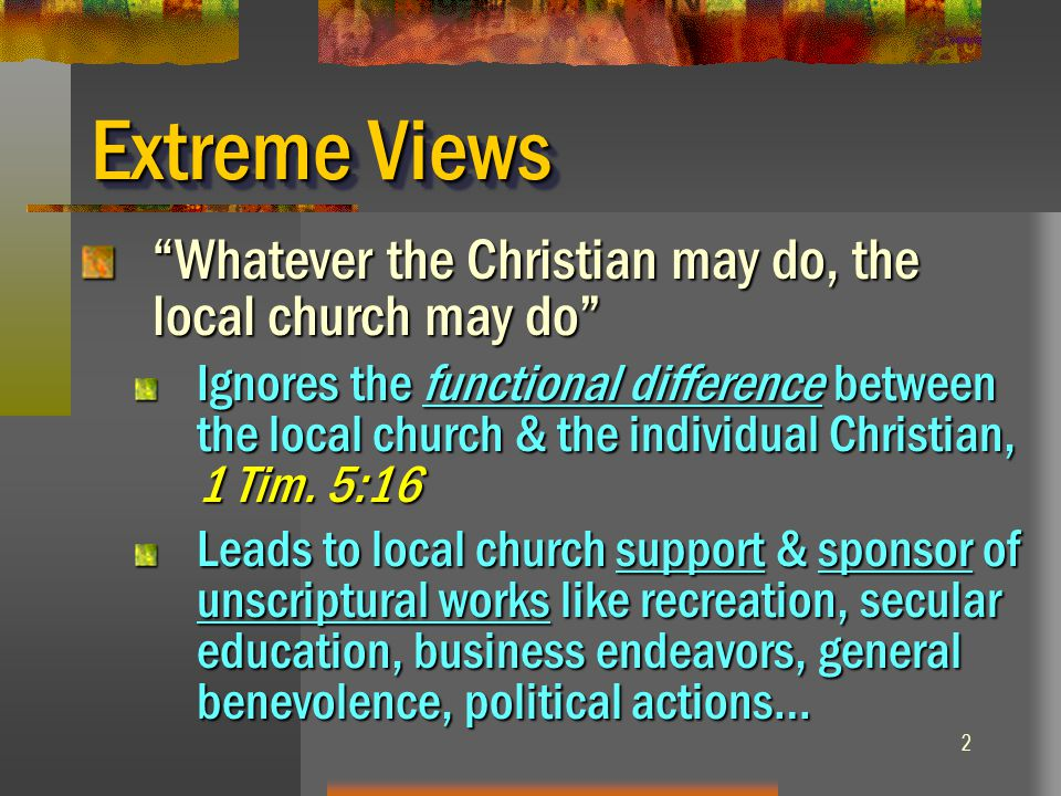 Extreme Views Whatever the Christian may do, the local church may do