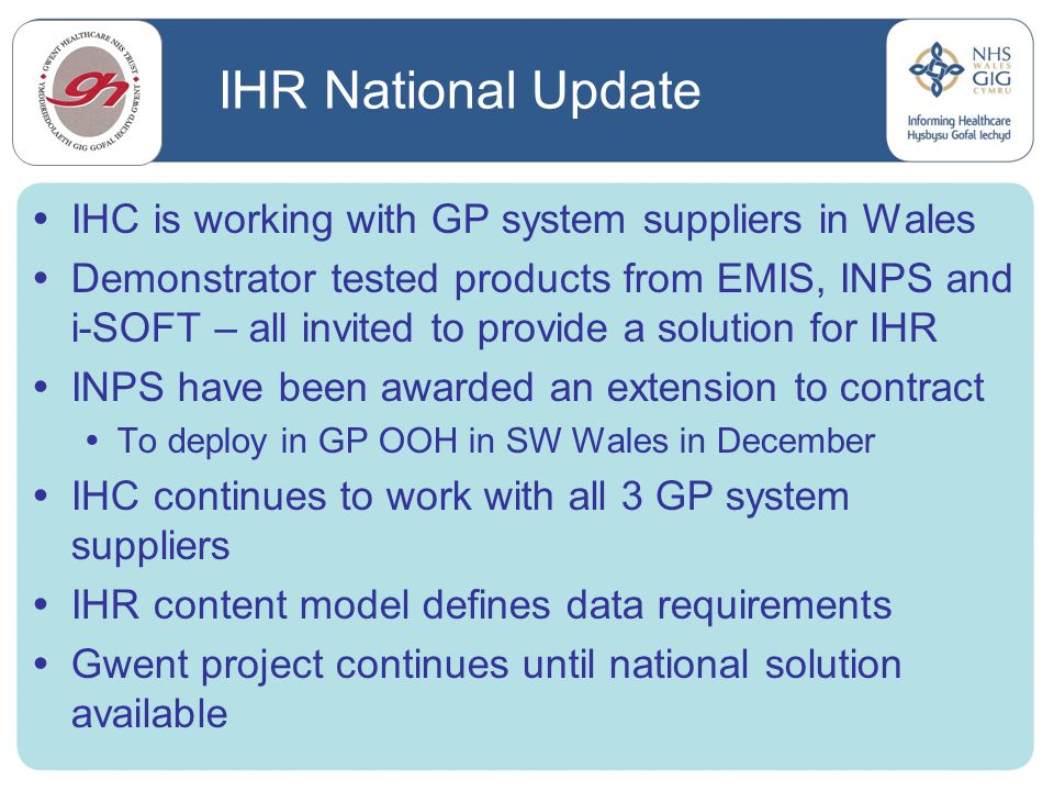 IHR National Update IHC is working with GP system suppliers in Wales