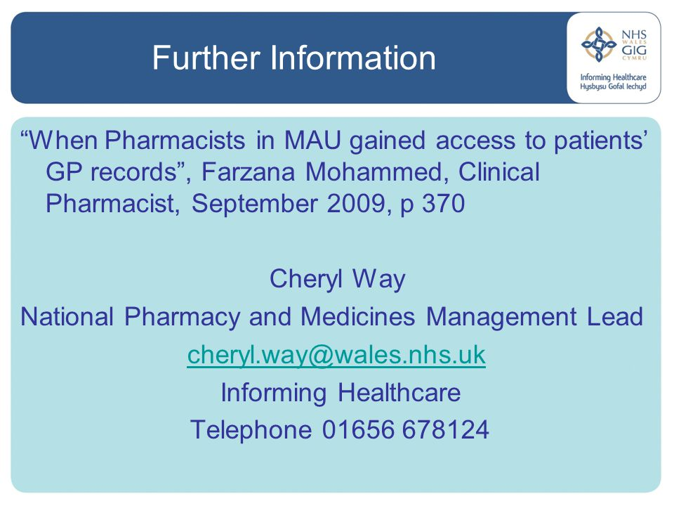 Further Information When Pharmacists in MAU gained access to patients' GP records , Farzana Mohammed, Clinical Pharmacist, September 2009, p 370.