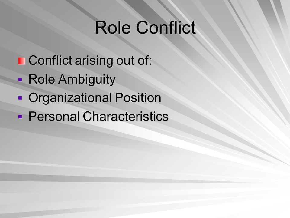 Role Conflict Conflict arising out of: Role Ambiguity