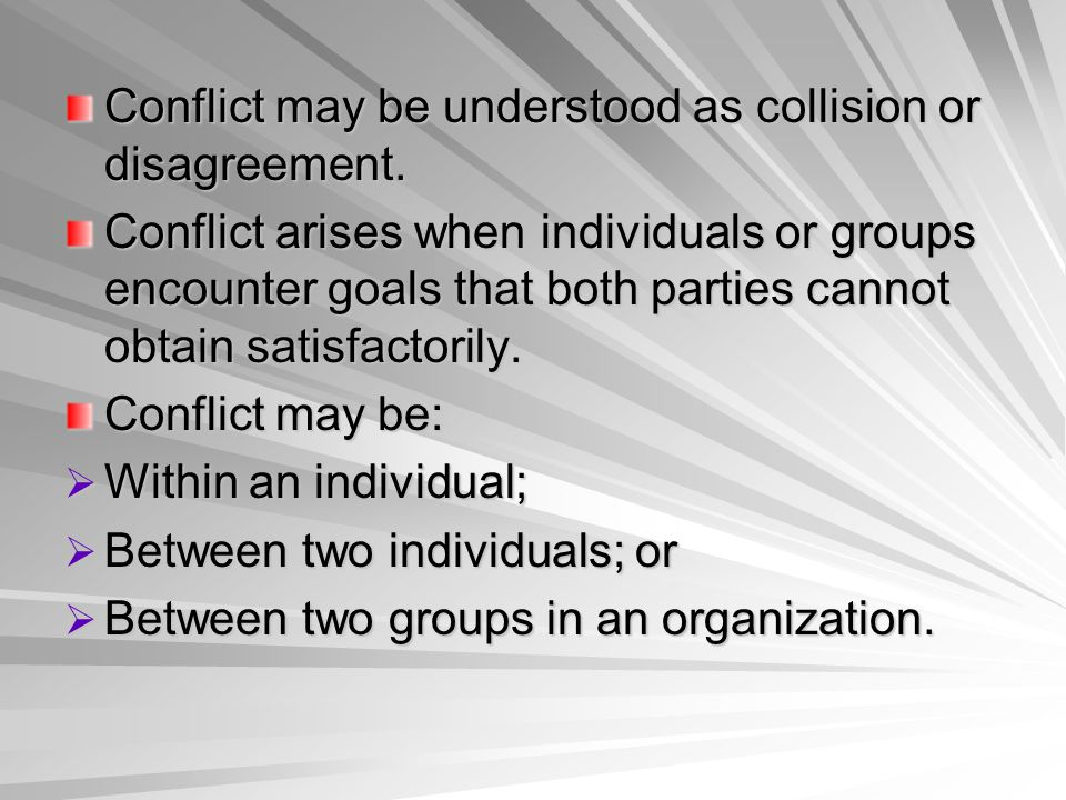 Conflict may be understood as collision or disagreement.