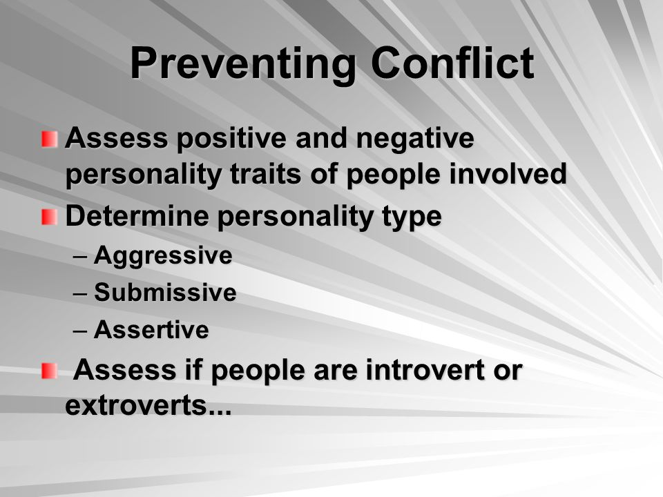 Preventing Conflict Assess positive and negative personality traits of people involved. Determine personality type.