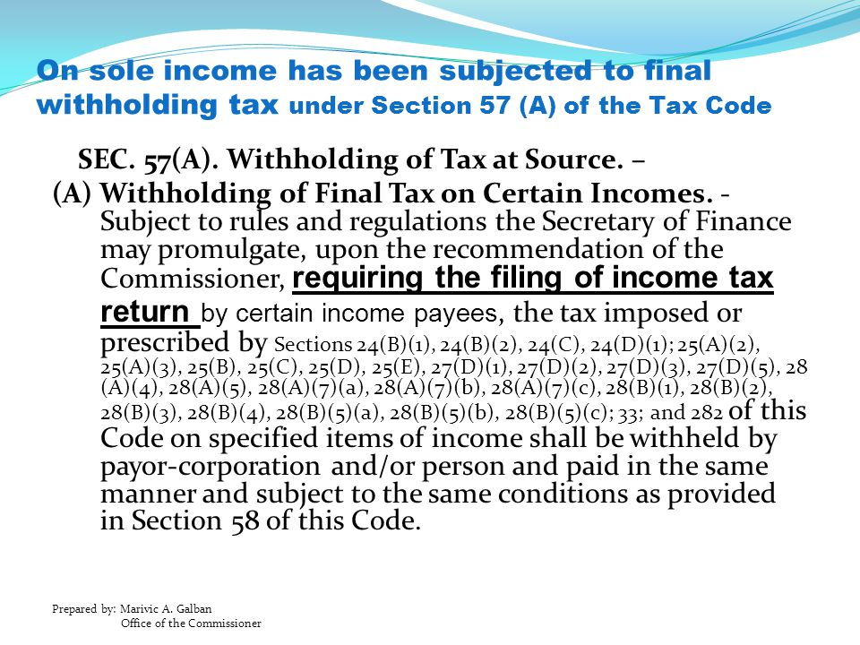 On sole income has been subjected to final withholding tax under Section 57 (A) of the Tax Code