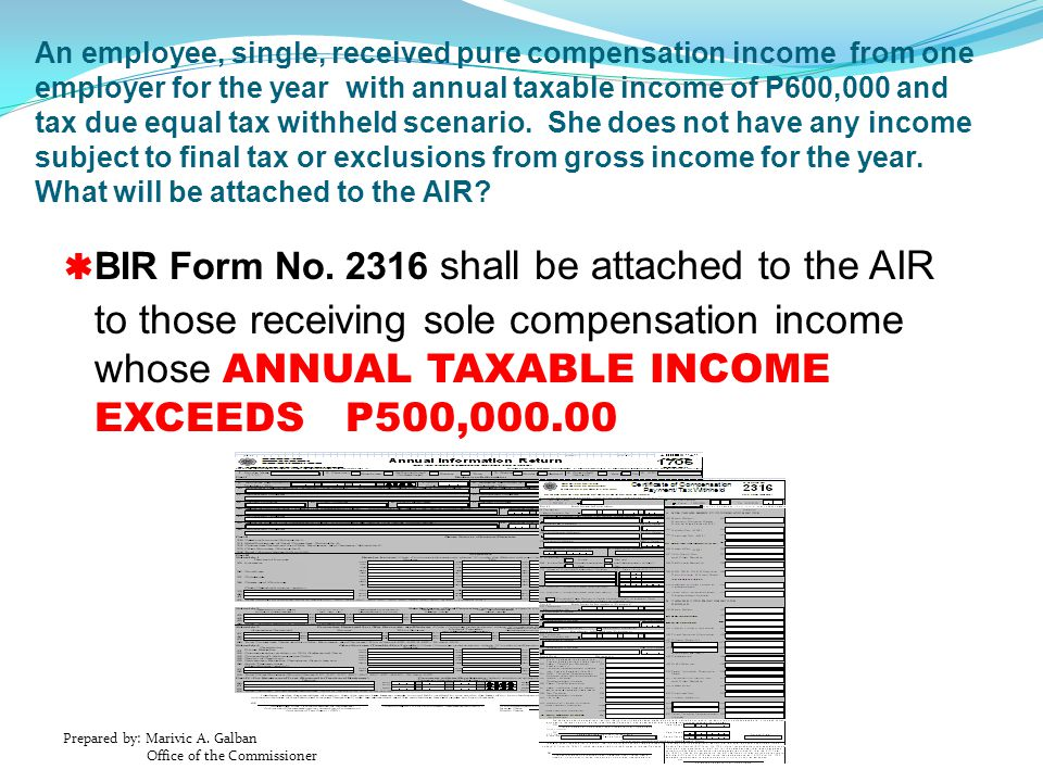 An employee, single, received pure compensation income from one employer for the year with annual taxable income of P600,000 and tax due equal tax withheld scenario. She does not have any income subject to final tax or exclusions from gross income for the year. What will be attached to the AIR