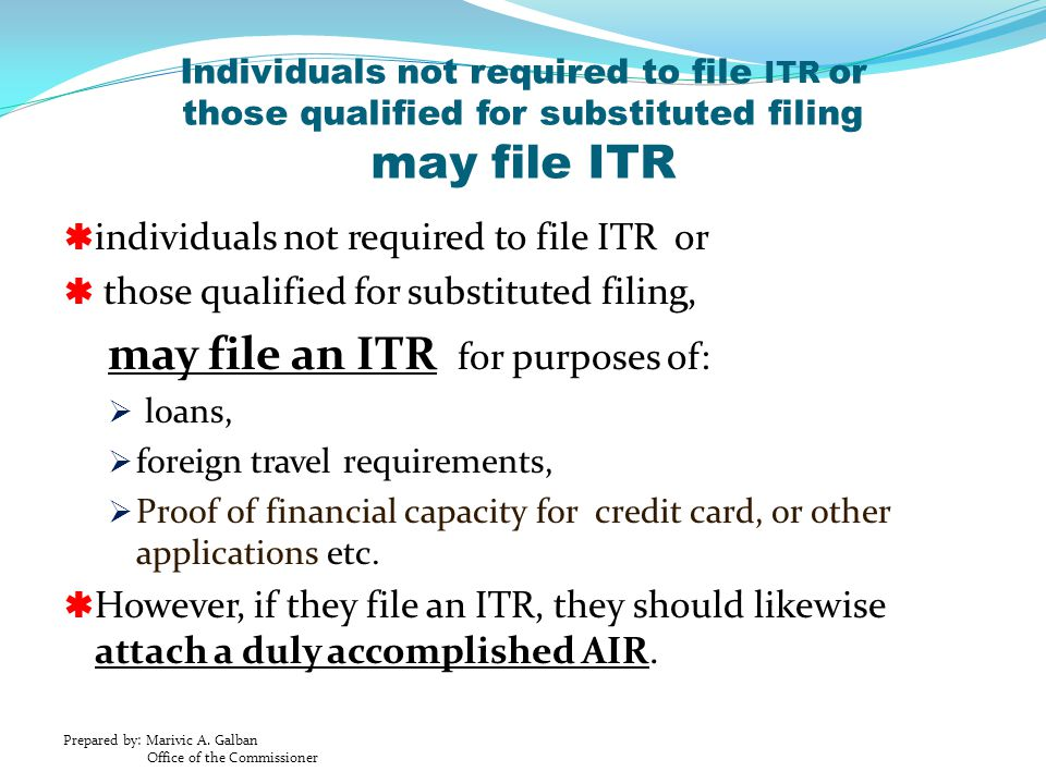 may file an ITR for purposes of: