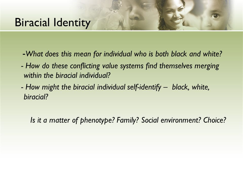 biracial identity Ethnic/racial idenity i definitions a race: • a concept which signifies and symbolizes social conflicts and interests by referring to different types of human bodies (omi & winant.