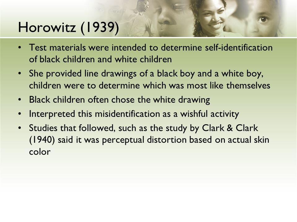 Horowitz (1939) Test materials were intended to determine self-identification of black children and white children.