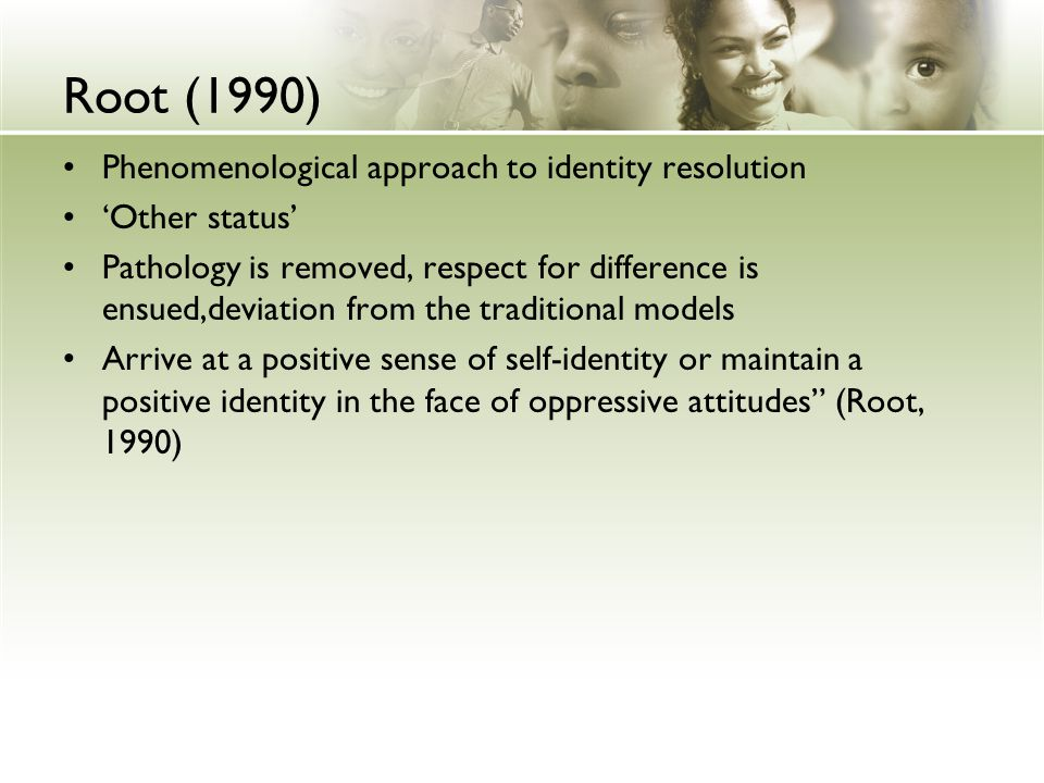 Root (1990) Phenomenological approach to identity resolution