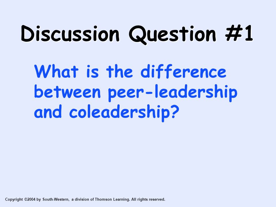 Discussion Question #1 What is the difference between peer-leadership and coleadership