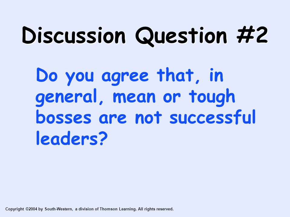 Discussion Question #2 Do you agree that, in general, mean or tough bosses are not successful leaders