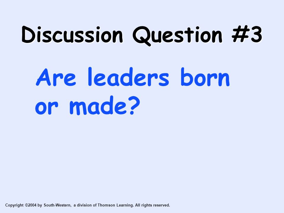 Discussion Question #3 Are leaders born or made