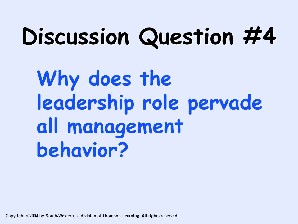 Discussion Question #4 Why does the leadership role pervade all management behavior