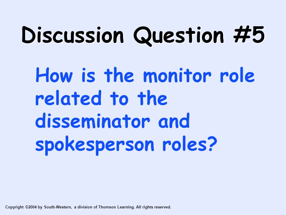 Discussion Question #5 How is the monitor role related to the disseminator and spokesperson roles