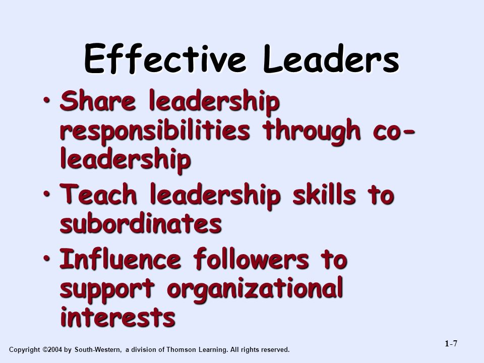 Effective Leaders Share leadership responsibilities through co-leadership. Teach leadership skills to subordinates.